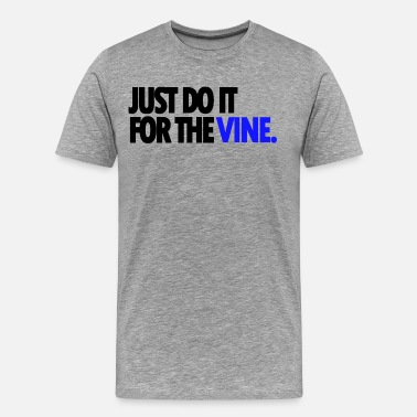 Just Do It For The Vine DO IT FOR THE VINE TSHIRT - Men's Premium T-Shirt