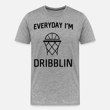 Dribbling Sportswear Everyday I'm dribblin - Men's Premium T-Shirt