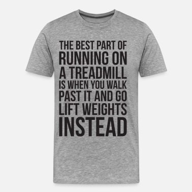 Body Part The Best Part Of Running On A Treadmill - Funny - Men's Premium T-Shirt