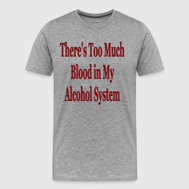 Blood Alcohol Level toomuchblood - Men's Premium T-Shirt