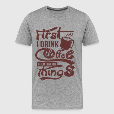 First Coffee - Men's Premium T-Shirt