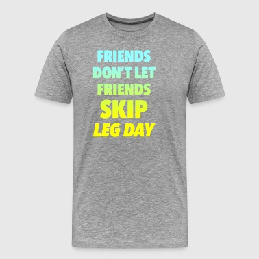 Friends Dont Let Friends - Men's Premium T-Shirt