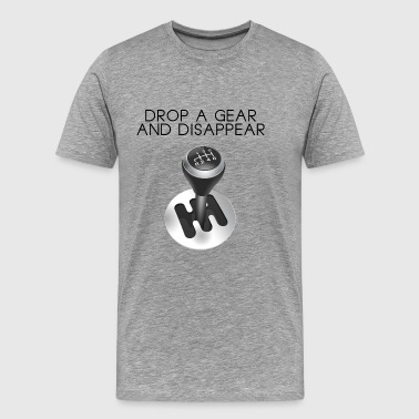 Drop a gear and disappear - Men's Premium T-Shirt