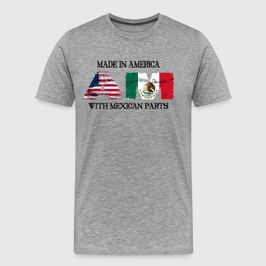 Made In America With Mexican Parts - Men's Premium T-Shirt
