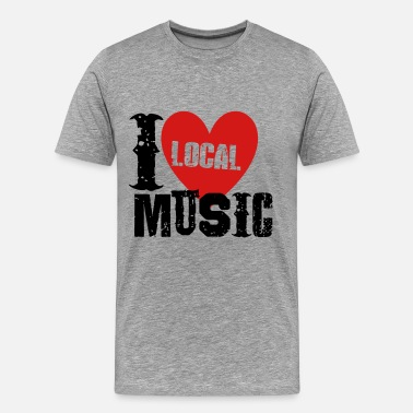 I Love Music I Love Local Music - Men's Premium T-Shirt