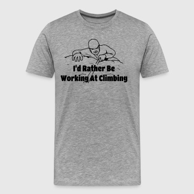 I'd Rather Be Working At Climbing - Men's Premium T-Shirt