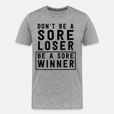 Loser Don't be a sore loser. Be a sore winner - Men's Premium T-Shirt