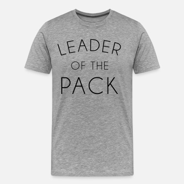 Pack Leader Leader Of The Pack  - Men's Premium T-Shirt