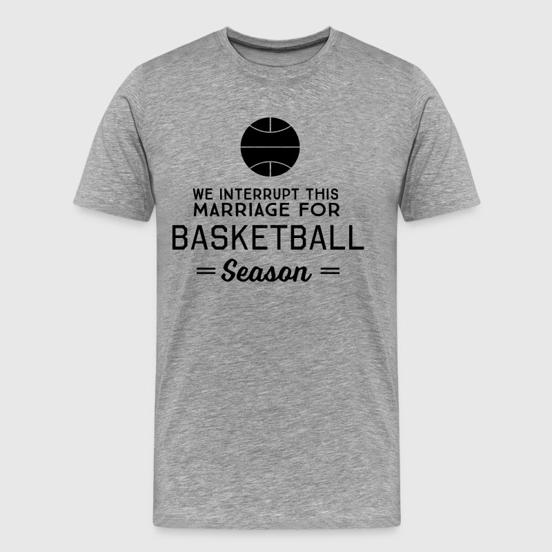 We interrupt this marriage for basketball season - Men's Premium T-Shirt