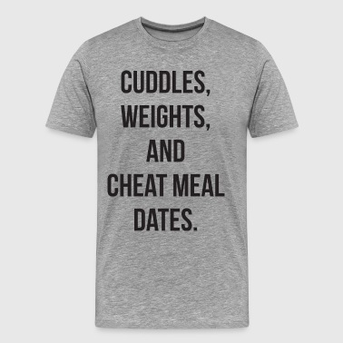 Cuddles, Weights, And Cheat Meal Dates - Men's Premium T-Shirt