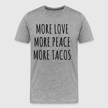 MORE LOVE MORE PEACE MORE TACOS - Men's Premium T-Shirt