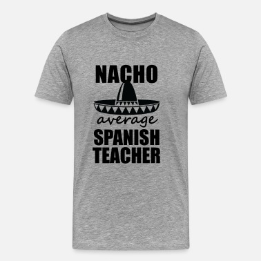 Spanish Funny Nacho average Spanish Teacher Shirt Funny gift - Men's Premium T-Shirt