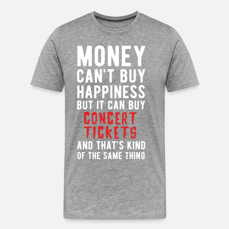 178f6cb27cc4 Concert Tickets Money can t Buy Gift Idea T-shirt Men s Premium T ...
