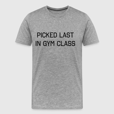 Picked last in gym class - Men's Premium T-Shirt