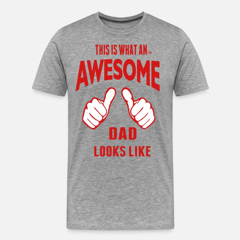 Cool T-Shirts - THIS IS WHAT AN AWESOME DAD LOOKS LIKE - Men's Premium T-Shirt heather gray
