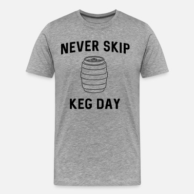 Beer Keg Never skip keg day - Men's Premium T-Shirt