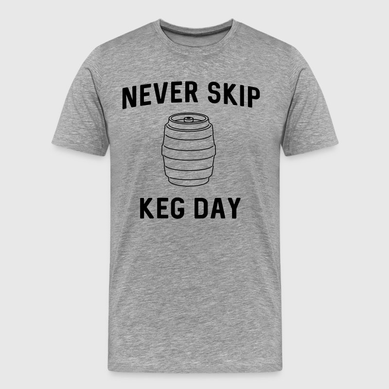 Never skip keg day - Men's Premium T-Shirt