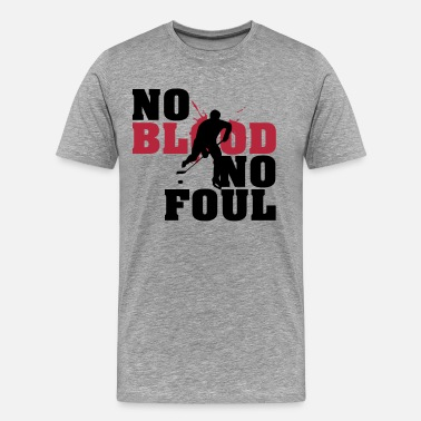 No Blood No Foul Hockey: No blood no foul - Men's Premium T-Shirt
