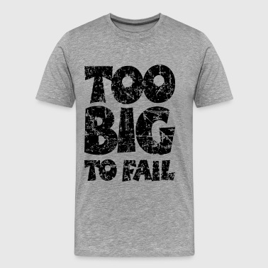 TOO BIG TO FAIL Distressed Black - Men's Premium T-Shirt