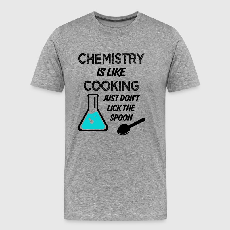 Chemistry is Like Cooking Funny saying Shirt - Men's Premium T-Shirt