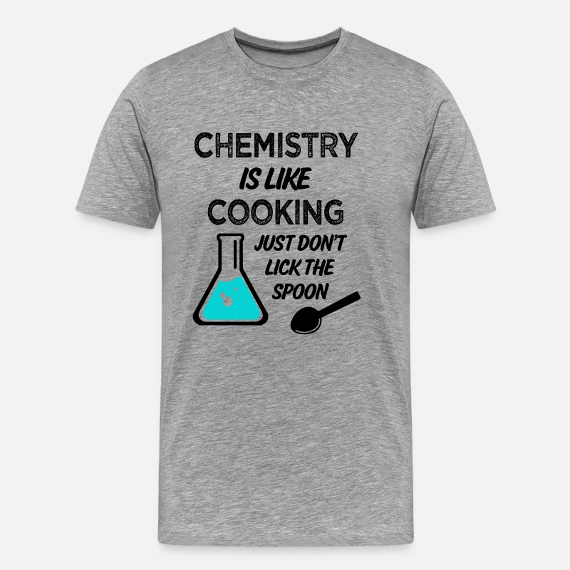 Grade T-Shirts - Chemistry is Like Cooking Funny saying Shirt - Men's Premium T-Shirt heather gray