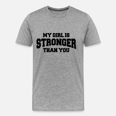 My-girl-is-stronger-than-you My girl is stronger than you - Men's Premium T-Shirt