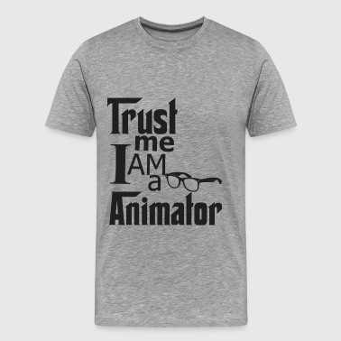 Trust Me I Am A Animator - Men's Premium T-Shirt
