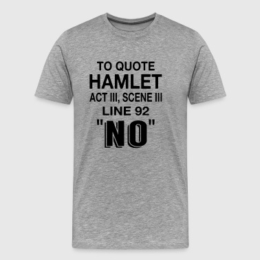 Hamlet To Quote Hamlet NO - Men's Premium T-Shirt