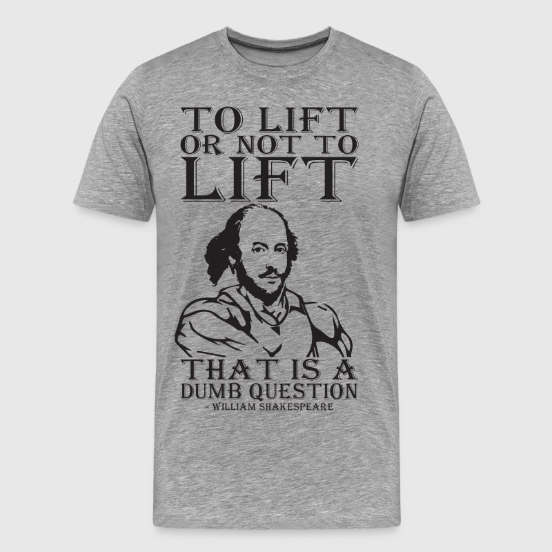 To Lift Or Not To Lift? (Shakespeare) - Men's Premium T-Shirt