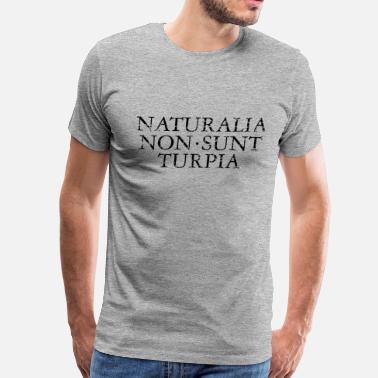 ae36cc0cb Latin Quotes NATURALIA NON SUNT TURPIA Vintage Black - Men's Premium T-Shirt