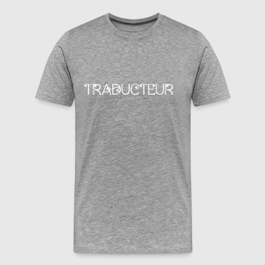 An Interpreter Traducteur Gift Idea for French Translator - Men's Premium T-Shirt