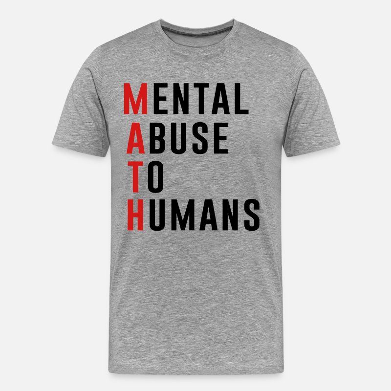 Algebra T-Shirts - MATH Mental Abuse to Humans - Men's Premium T-Shirt heather gray