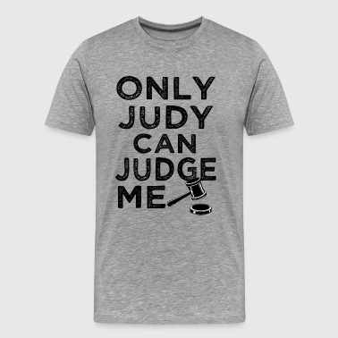 Only Judy can Judge me funny saying  - Men's Premium T-Shirt