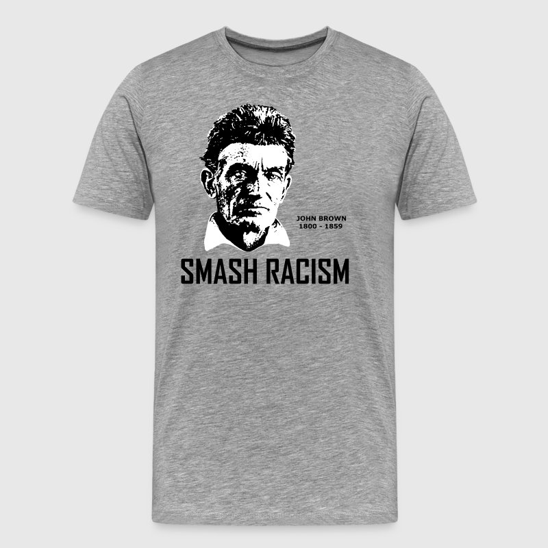 SMASH RACISM - JOHN BROWN - Men's Premium T-Shirt
