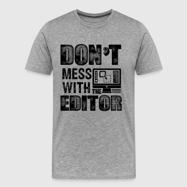 Don't Mess With The Editor Shirt - Men's Premium T-Shirt