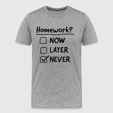 Homework Never - Men's Premium T-Shirt