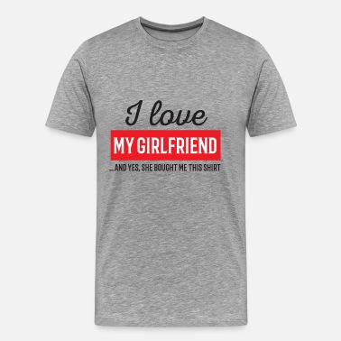 Boobs I Love My Girlfriend I Love My Girlfriend - Men's Premium T-Shirt