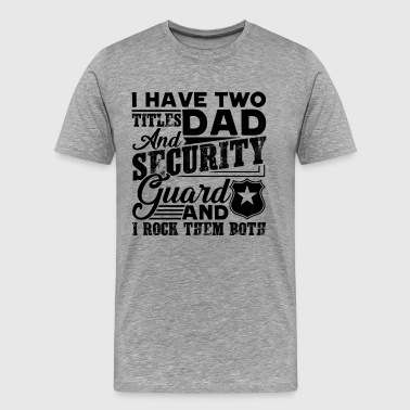 Dad And Security Guard Shirt - Men's Premium T-Shirt