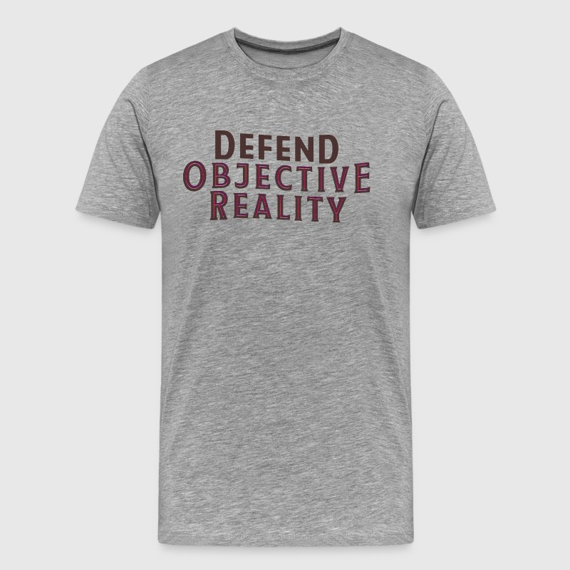 Defend Objective Reality - Men's Premium T-Shirt