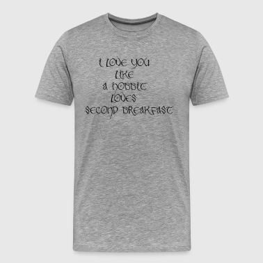 I love you like a hobbit loves second breakfast - Men's Premium T-Shirt