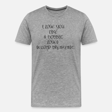 Hobbit Quotes I love you like a hobbit loves second breakfast - Men's Premium T-Shirt