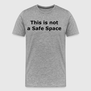 This is not a Safe Space - Men's Premium T-Shirt