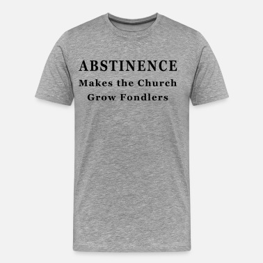 Abstinence Makes Fondlers - Men's Premium T-Shirt