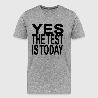 yes_the_test_is_today - Men's Premium T-Shirt