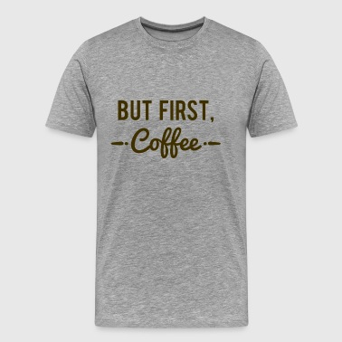 But First Coffee - Men's Premium T-Shirt