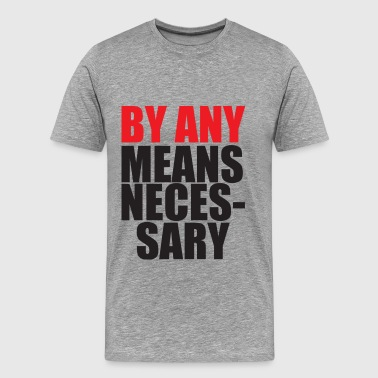 By Any Means Necessary - Men's Premium T-Shirt