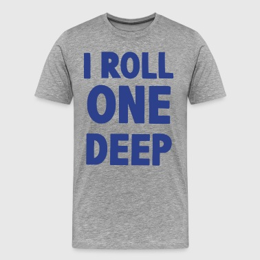 I ROLL ONE DEEP - Men's Premium T-Shirt