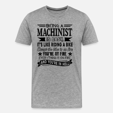 Being A Machinist Being A Machinist Is Easy Shirt - Men's Premium T-Shirt