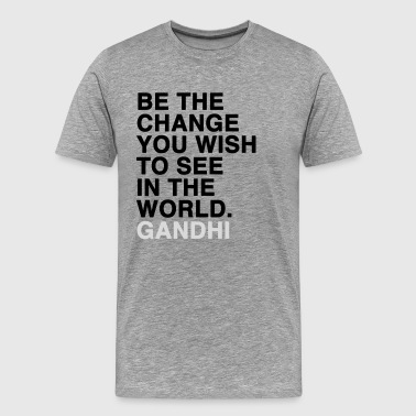 Wish be the change you wish to see in the world - gandhi - Men's Premium T-Shirt