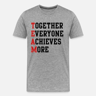 Achieves Together Everyone Achieves More - Men's Premium T-Shirt